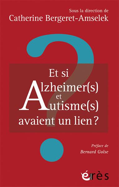 Et si Alzheimer(s) et autisme(s)  avaient un lien?
